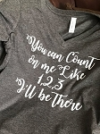 You Can Count on Me Like 1, 2, 3 T-Shirt