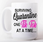 Surviving Quarantine One Tik Tok At A Time Mug
