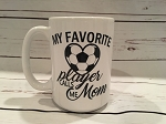 My Favorite Player Calls Me Mom Soccer Mug