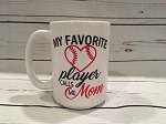 My Favorite Player Calls Me Mom Baseball Mug