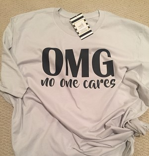 OMG No One Cares! T Shirt